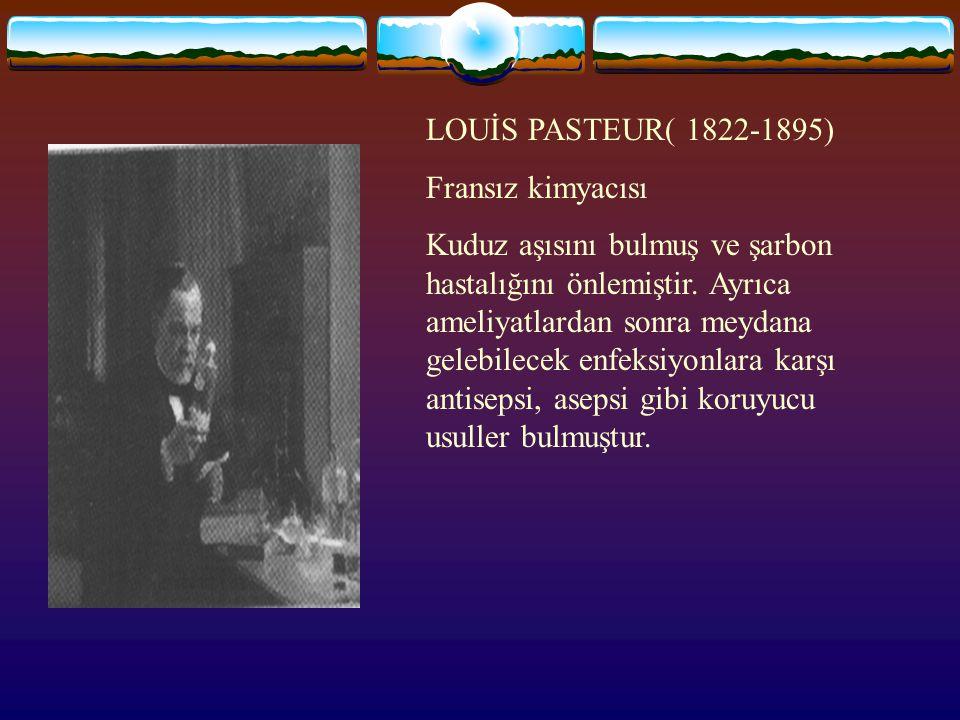 LOUİS PASTEUR( 1822-1895) Fransız kimyacısı.