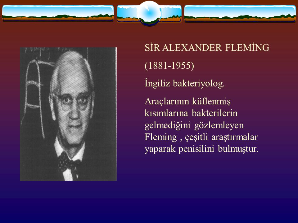 SİR ALEXANDER FLEMİNG (1881-1955) İngiliz bakteriyolog.