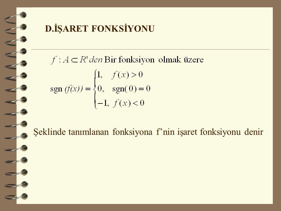 D.İŞARET FONKSİYONU Şeklinde tanımlanan fonksiyona f'nin işaret fonksiyonu denir