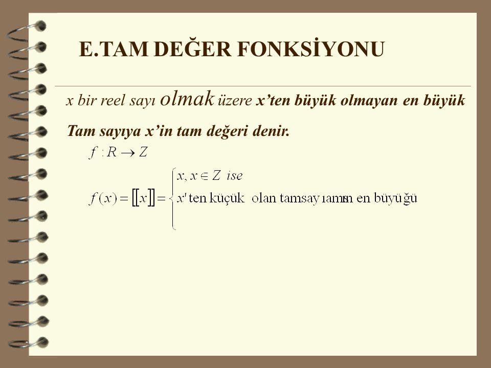 E.TAM DEĞER FONKSİYONU x bir reel sayı olmak üzere x'ten büyük olmayan en büyük.