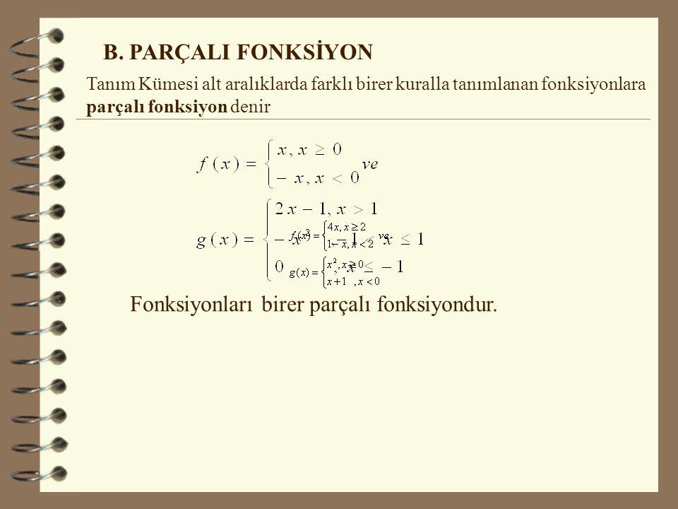 Fonksiyonları birer parçalı fonksiyondur.