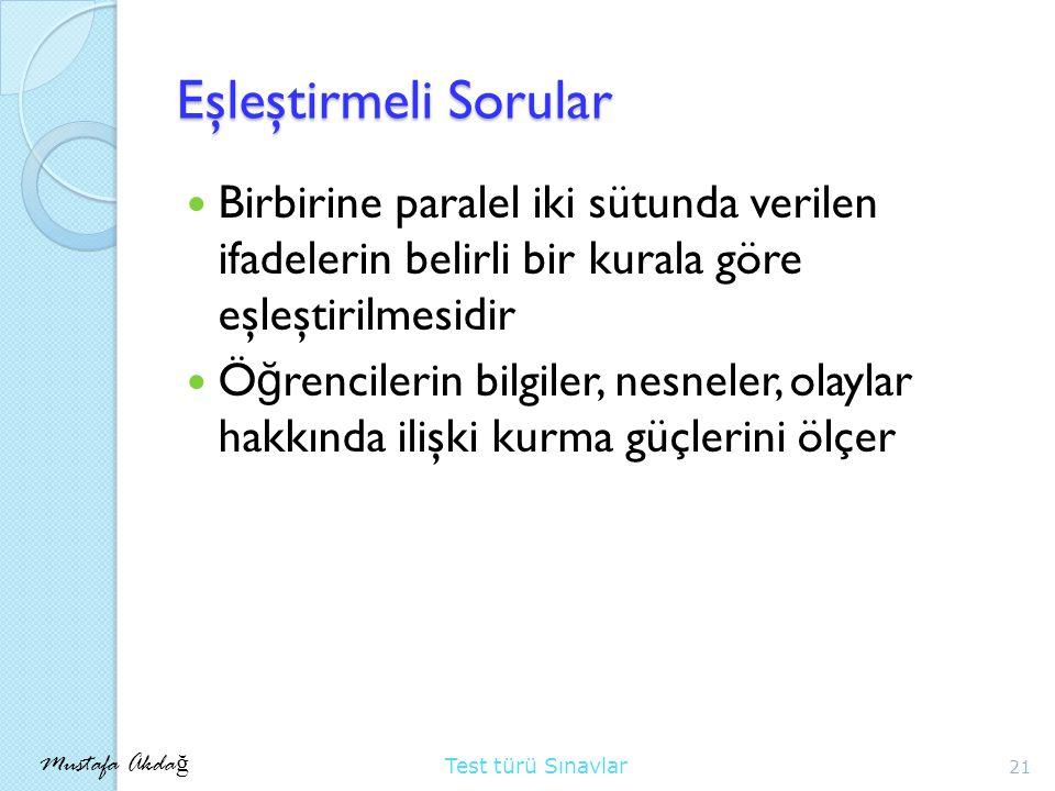 Eşleştirmeli Sorular Birbirine paralel iki sütunda verilen ifadelerin belirli bir kurala göre eşleştirilmesidir.