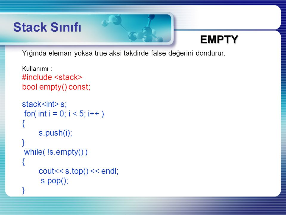 Stack Sınıfı EMPTY #include <stack> bool empty() const;