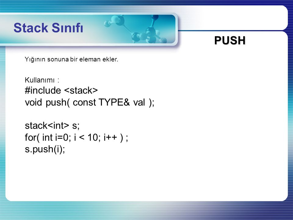 Stack Sınıfı PUSH #include <stack> void push( const TYPE& val );