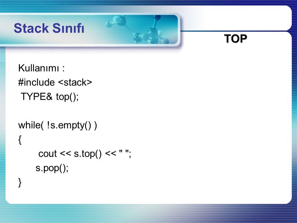 Stack Sınıfı TOP Kullanımı : #include <stack> TYPE& top();