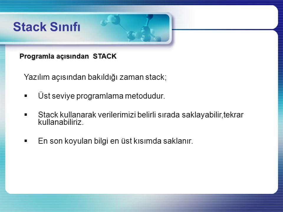 Stack Sınıfı Yazılım açısından bakıldığı zaman stack;