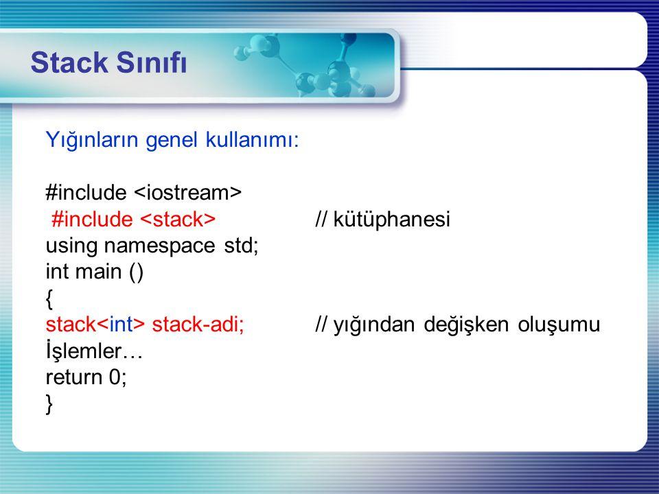 Stack Sınıfı Yığınların genel kullanımı: #include <iostream>