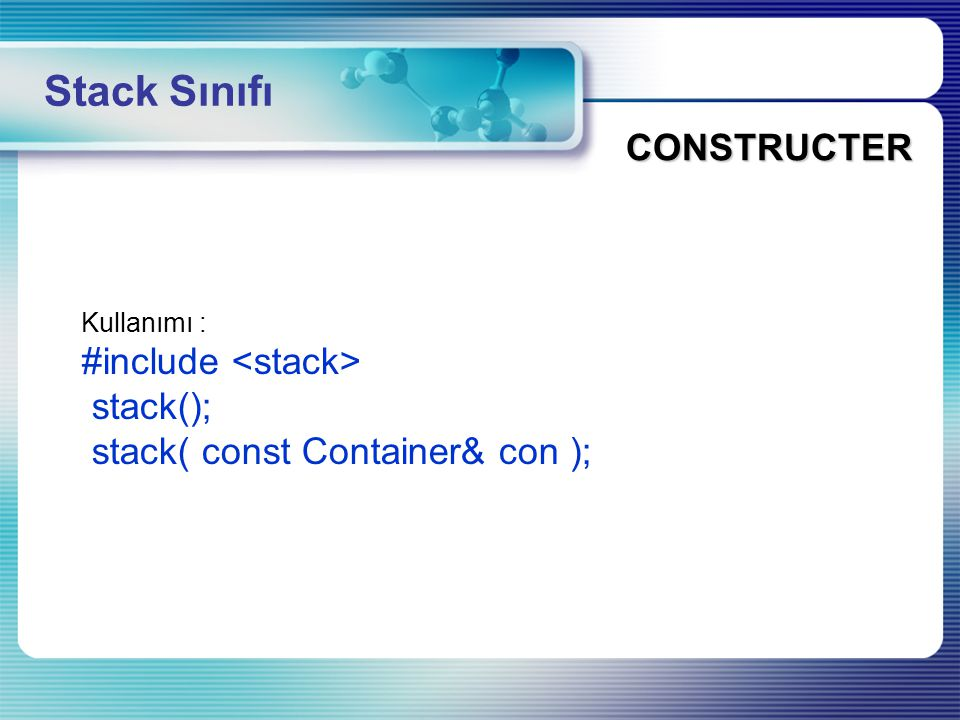 Stack Sınıfı CONSTRUCTER #include <stack> stack();