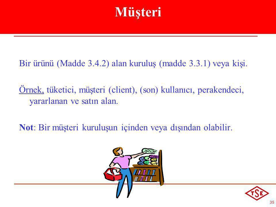 Müşteri Bir ürünü (Madde 3.4.2) alan kuruluş (madde 3.3.1) veya kişi.