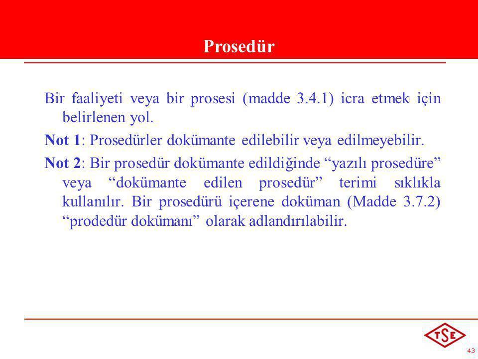 Prsedür Prosedür. Bir faaliyeti veya bir prosesi (madde 3.4.1) icra etmek için belirlenen yol.