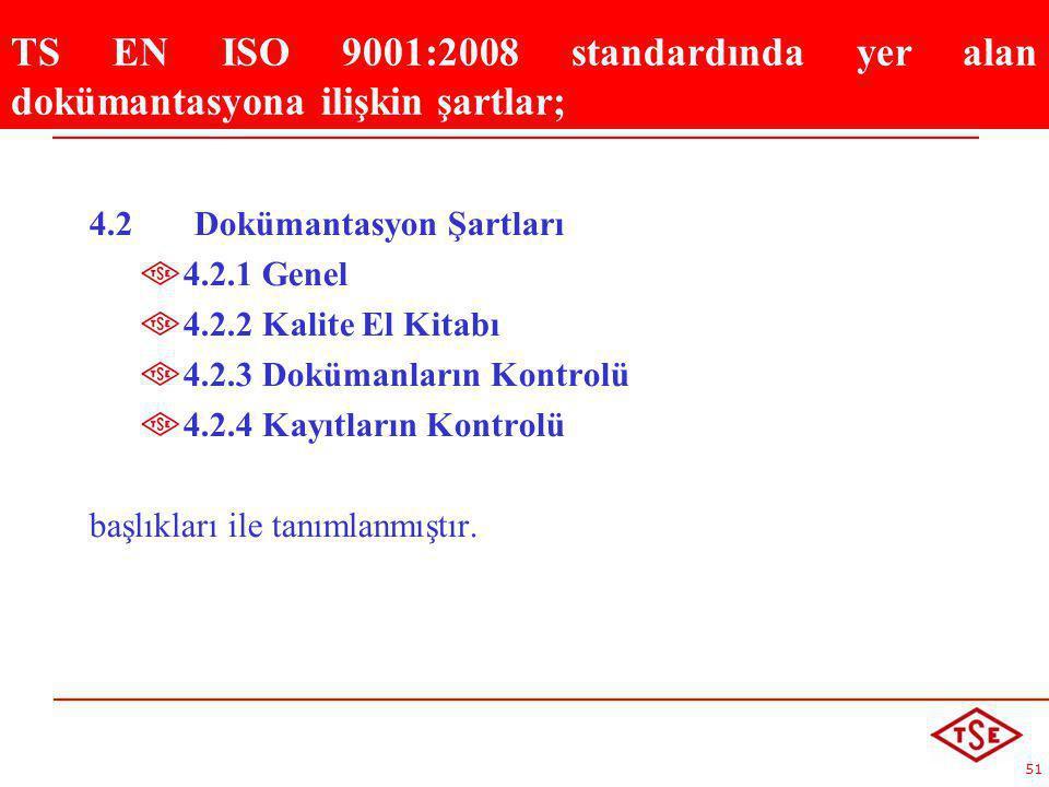 TS EN ISO 9001:2008 standardında yer alan dokümantasyona ilişkin şartlar;