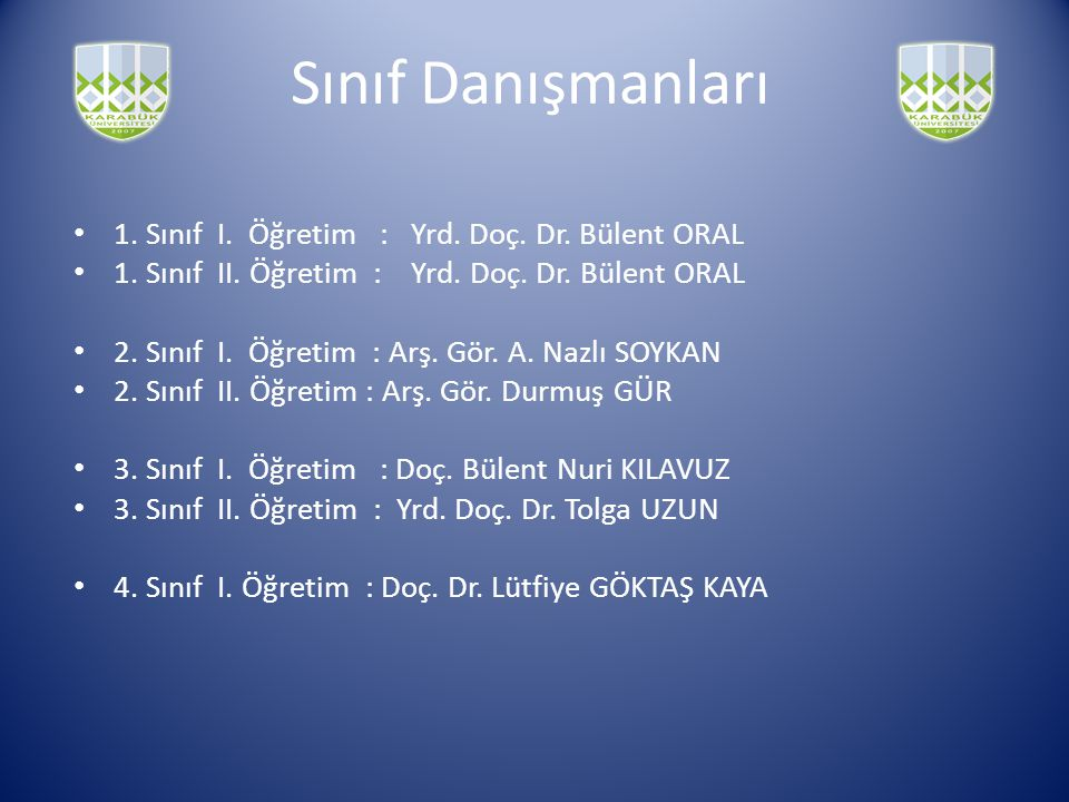 Sınıf Danışmanları 1. Sınıf I. Öğretim : Yrd. Doç. Dr. Bülent ORAL