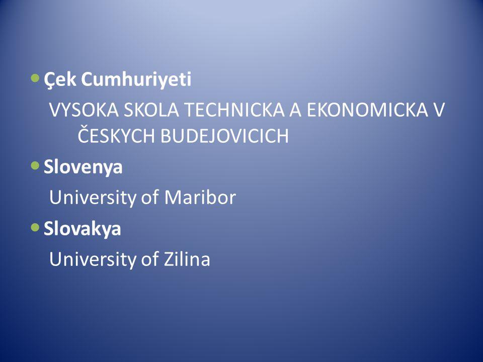 Çek Cumhuriyeti VYSOKA SKOLA TECHNICKA A EKONOMICKA V ČESKYCH BUDEJOVICICH. Slovenya. University of Maribor.