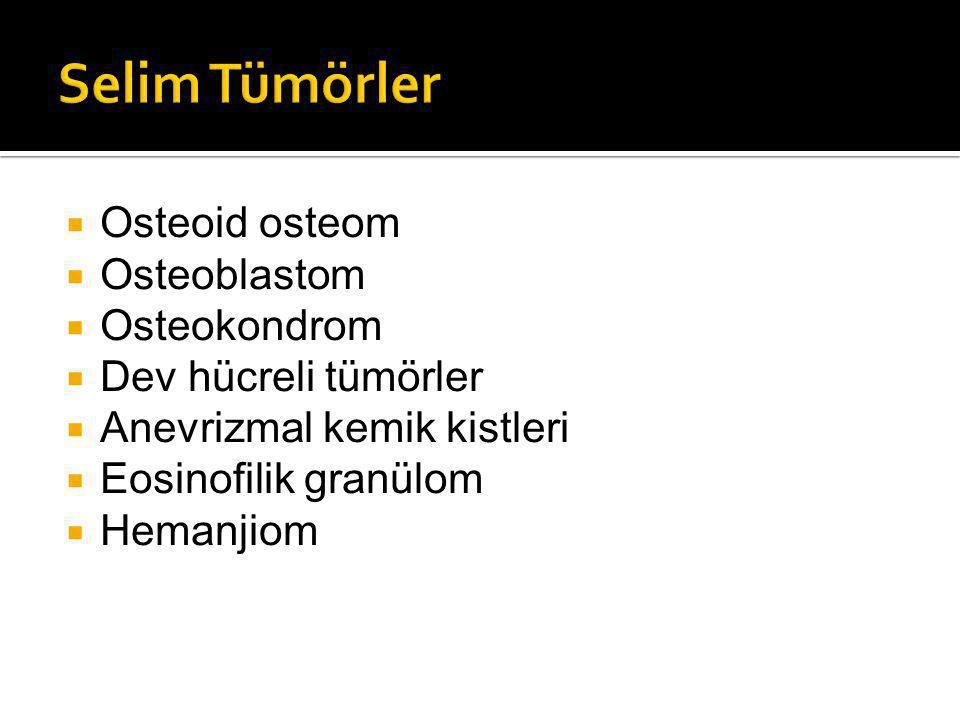Selim Tümörler Osteoid osteom Osteoblastom Osteokondrom