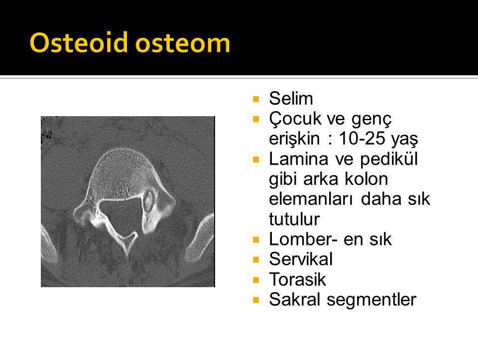 Osteoid osteom Selim Çocuk ve genç erişkin : 10-25 yaş
