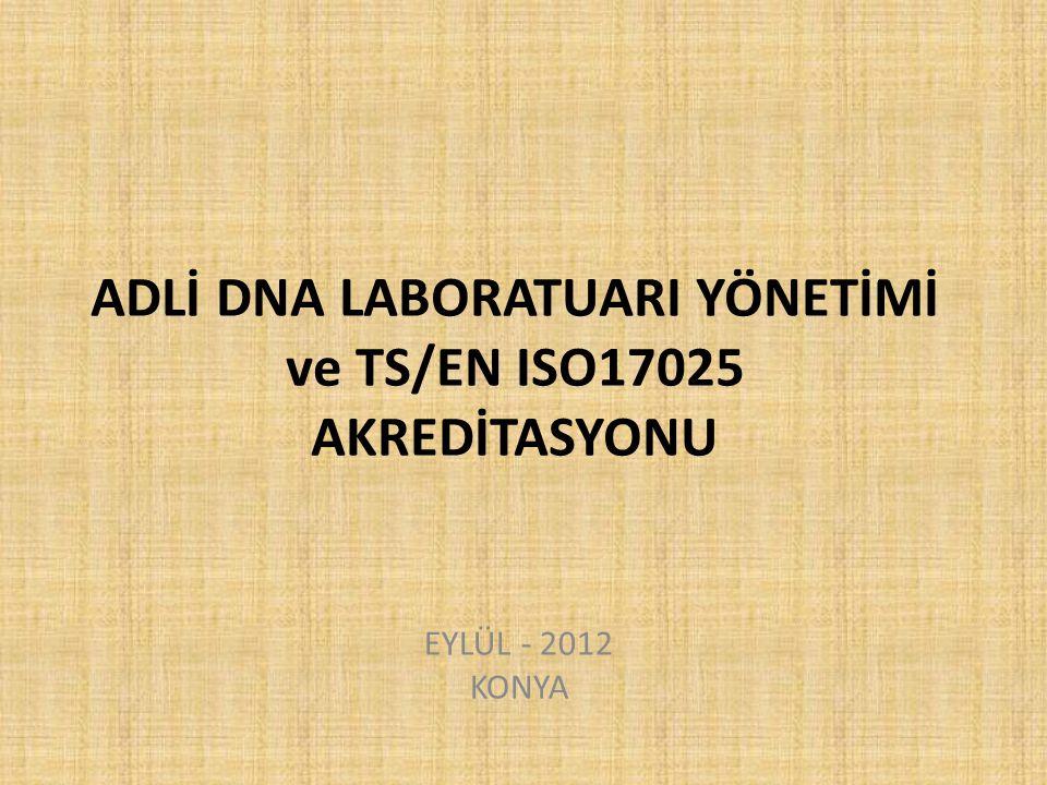 ADLİ DNA LABORATUARI YÖNETİMİ ve TS/EN ISO17025 AKREDİTASYONU
