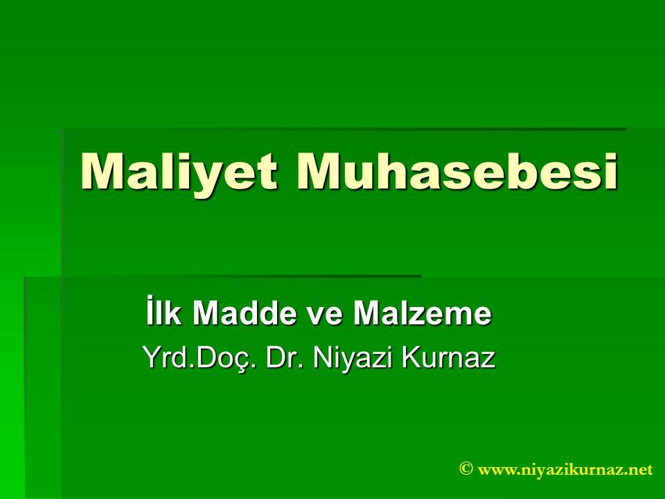İlk Madde ve Malzeme Yrd.Doç. Dr. Niyazi Kurnaz