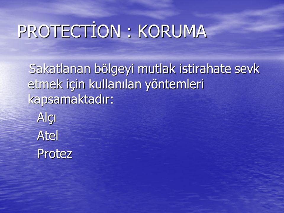 PROTECTİON : KORUMA Sakatlanan bölgeyi mutlak istirahate sevk etmek için kullanılan yöntemleri kapsamaktadır: