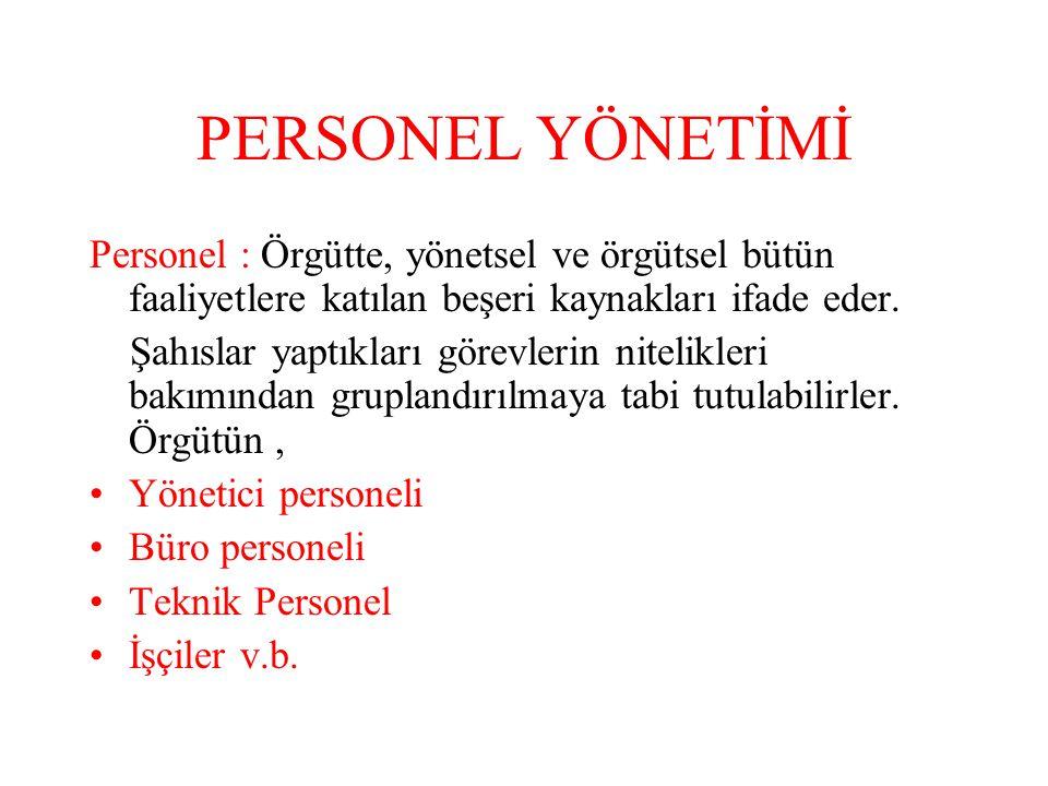 PERSONEL YÖNETİMİ Personel : Örgütte, yönetsel ve örgütsel bütün faaliyetlere katılan beşeri kaynakları ifade eder.