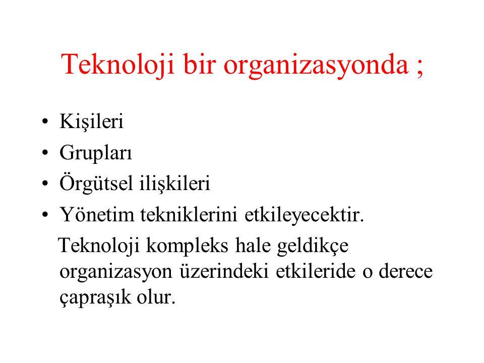 Teknoloji bir organizasyonda ;