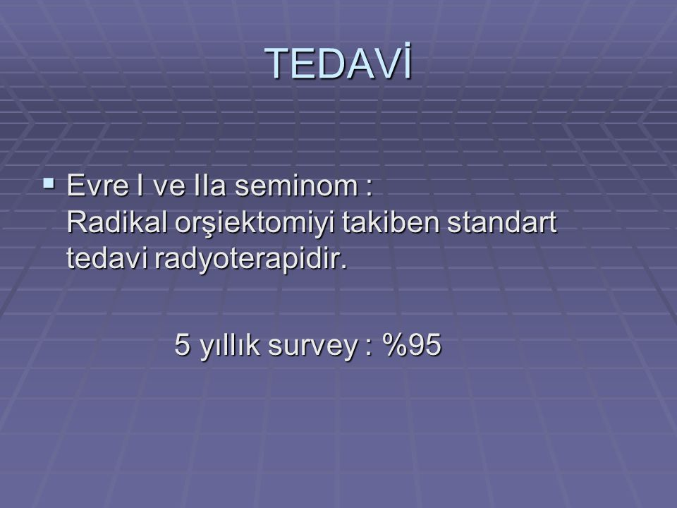 TEDAVİ Evre I ve IIa seminom : Radikal orşiektomiyi takiben standart tedavi radyoterapidir.