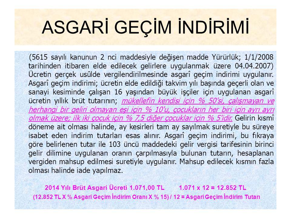 2014 Yılı Brüt Asgari Ücreti 1.071,00 TL 1.071 x 12 = 12.852 TL