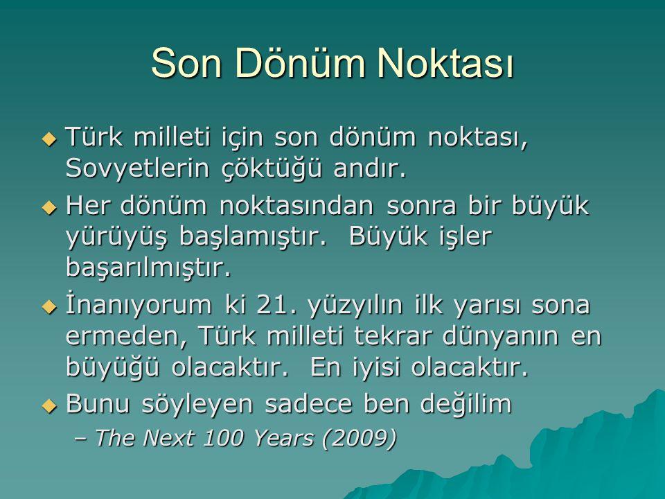 Son Dönüm Noktası Türk milleti için son dönüm noktası, Sovyetlerin çöktüğü andır.