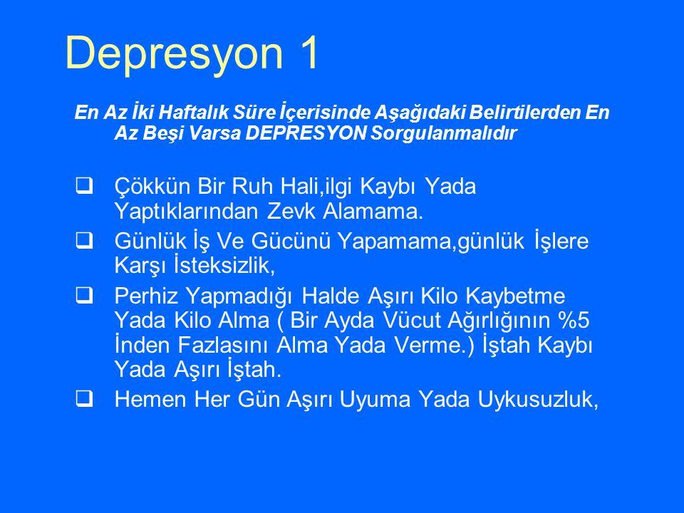 Depresyon 1 En Az İki Haftalık Süre İçerisinde Aşağıdaki Belirtilerden En Az Beşi Varsa DEPRESYON Sorgulanmalıdır.