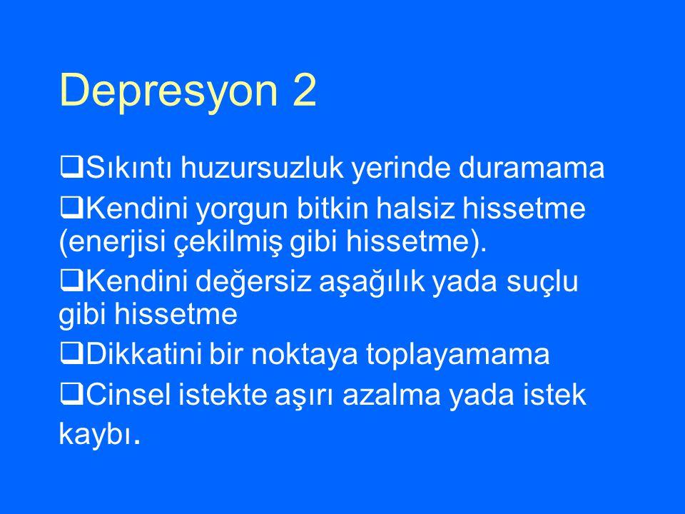 Depresyon 2 Sıkıntı huzursuzluk yerinde duramama