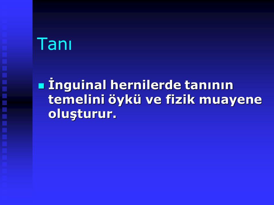 Tanı İnguinal hernilerde tanının temelini öykü ve fizik muayene oluşturur.