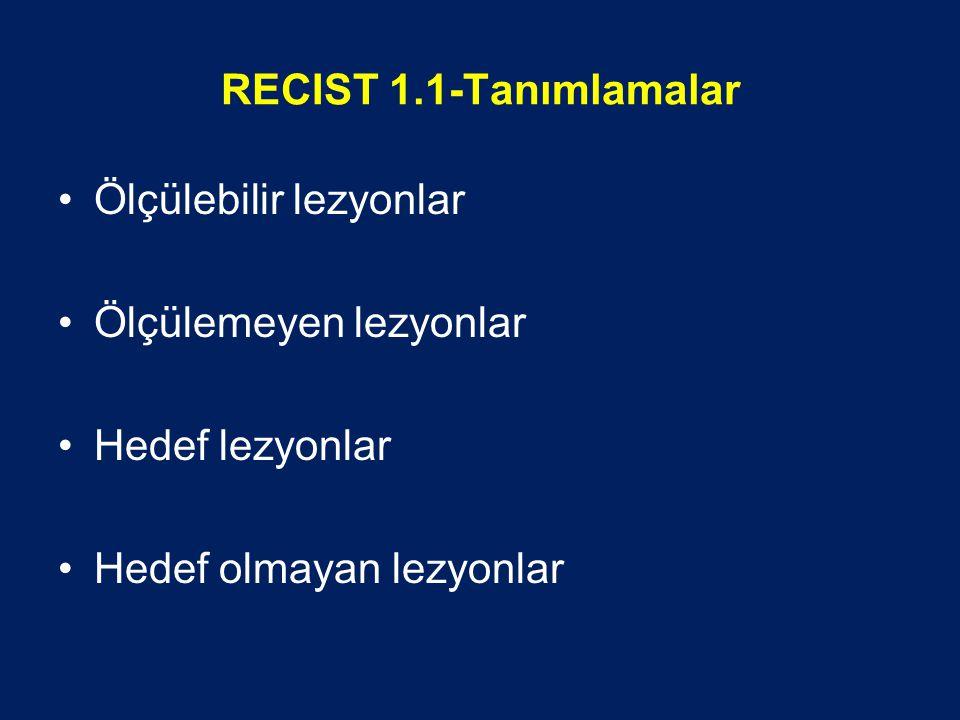 RECIST 1.1-Tanımlamalar Ölçülebilir lezyonlar. Ölçülemeyen lezyonlar.