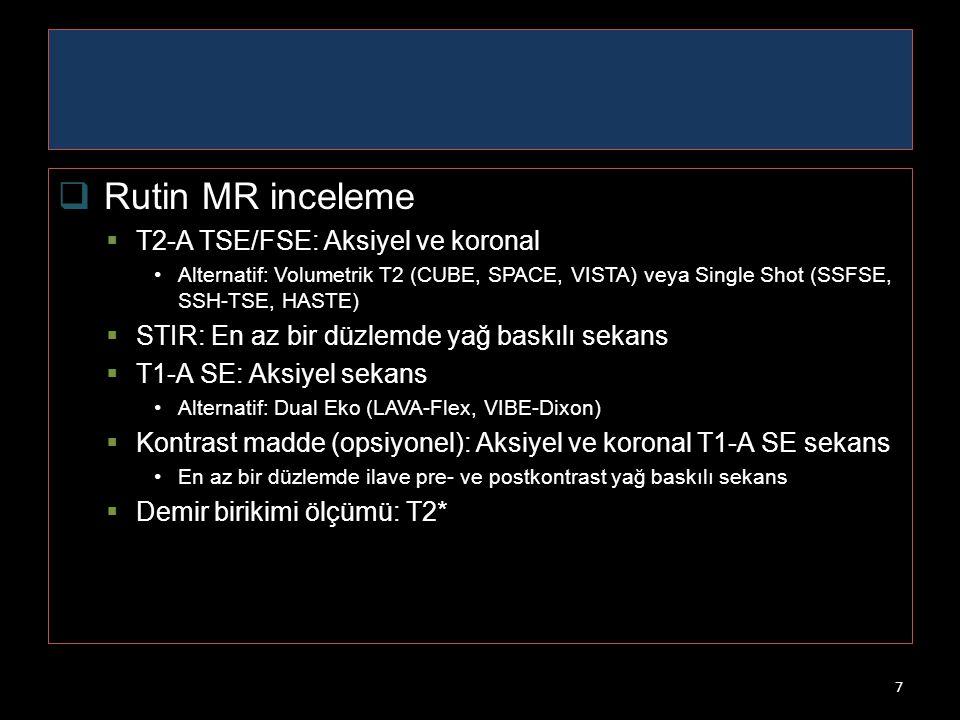 Rutin MR inceleme T2-A TSE/FSE: Aksiyel ve koronal