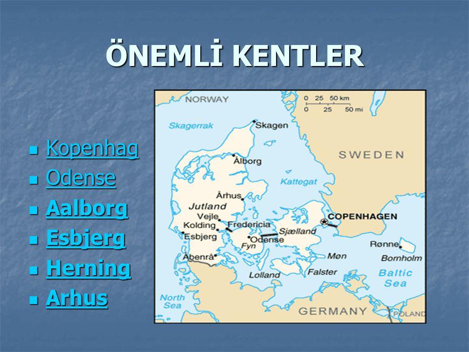 ÖNEMLİ KENTLER Kopenhag Odense Aalborg Esbjerg Herning Arhus