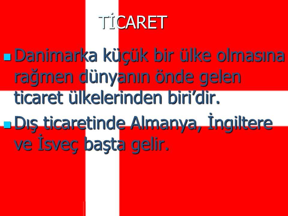 TİCARET Danimarka küçük bir ülke olmasına rağmen dünyanın önde gelen ticaret ülkelerinden biri'dir.