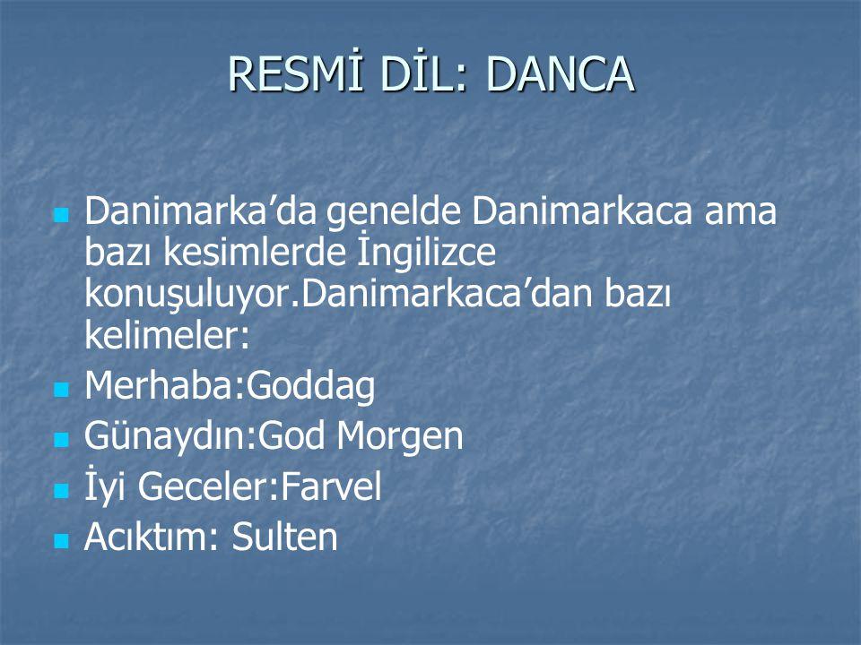 RESMİ DİL: DANCA Danimarka'da genelde Danimarkaca ama bazı kesimlerde İngilizce konuşuluyor.Danimarkaca'dan bazı kelimeler: