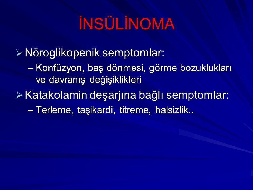 İNSÜLİNOMA Nöroglikopenik semptomlar: