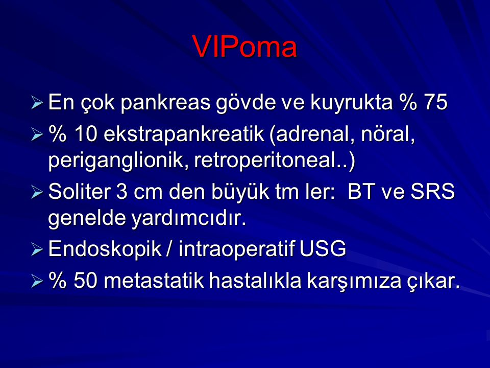 VIPoma En çok pankreas gövde ve kuyrukta % 75