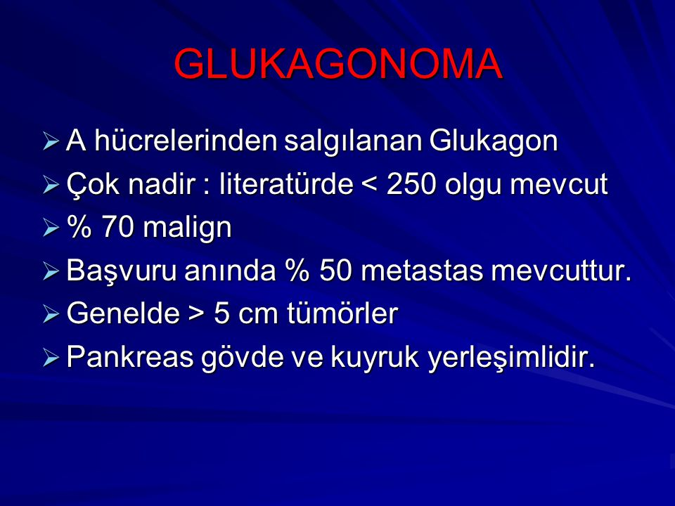 GLUKAGONOMA A hücrelerinden salgılanan Glukagon