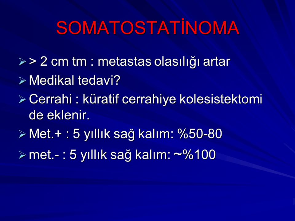 SOMATOSTATİNOMA > 2 cm tm : metastas olasılığı artar