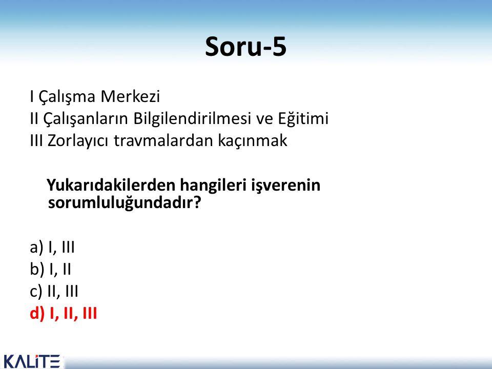Soru-5 I Çalışma Merkezi II Çalışanların Bilgilendirilmesi ve Eğitimi