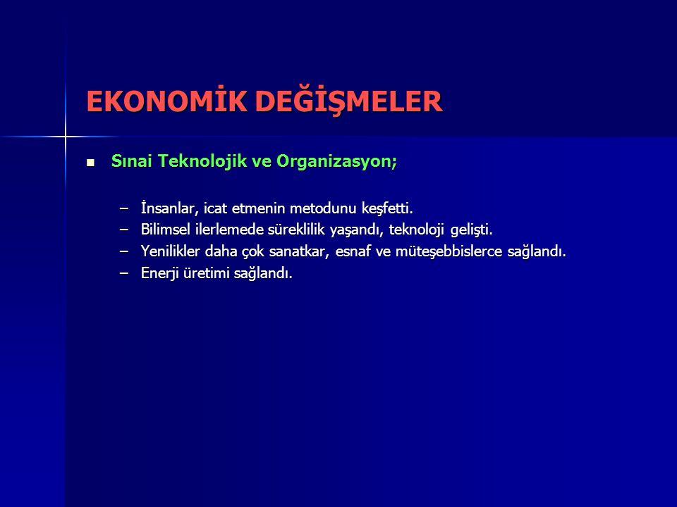 EKONOMİK DEĞİŞMELER Sınai Teknolojik ve Organizasyon;