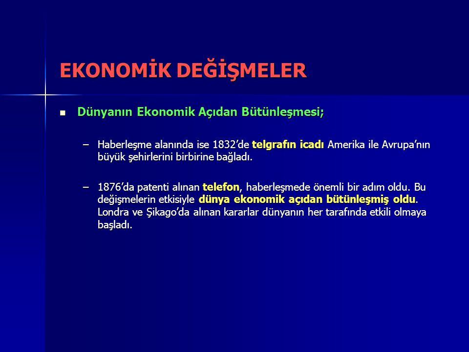 EKONOMİK DEĞİŞMELER Dünyanın Ekonomik Açıdan Bütünleşmesi;