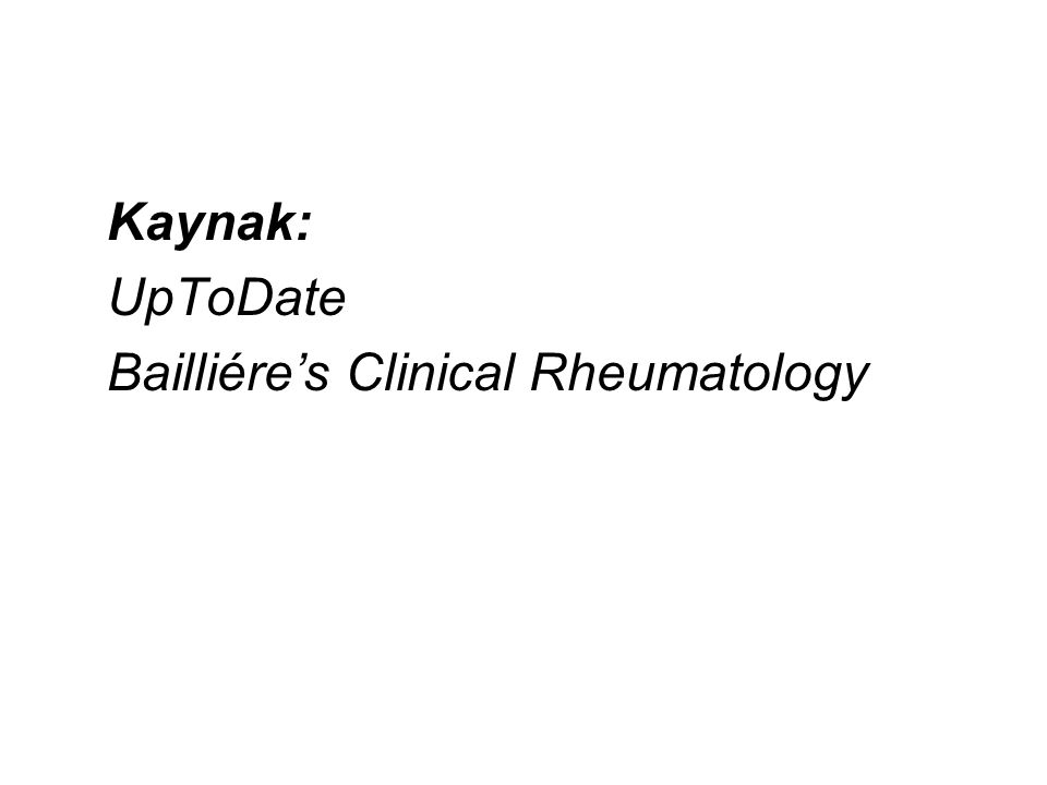 Kaynak: UpToDate Bailliére's Clinical Rheumatology