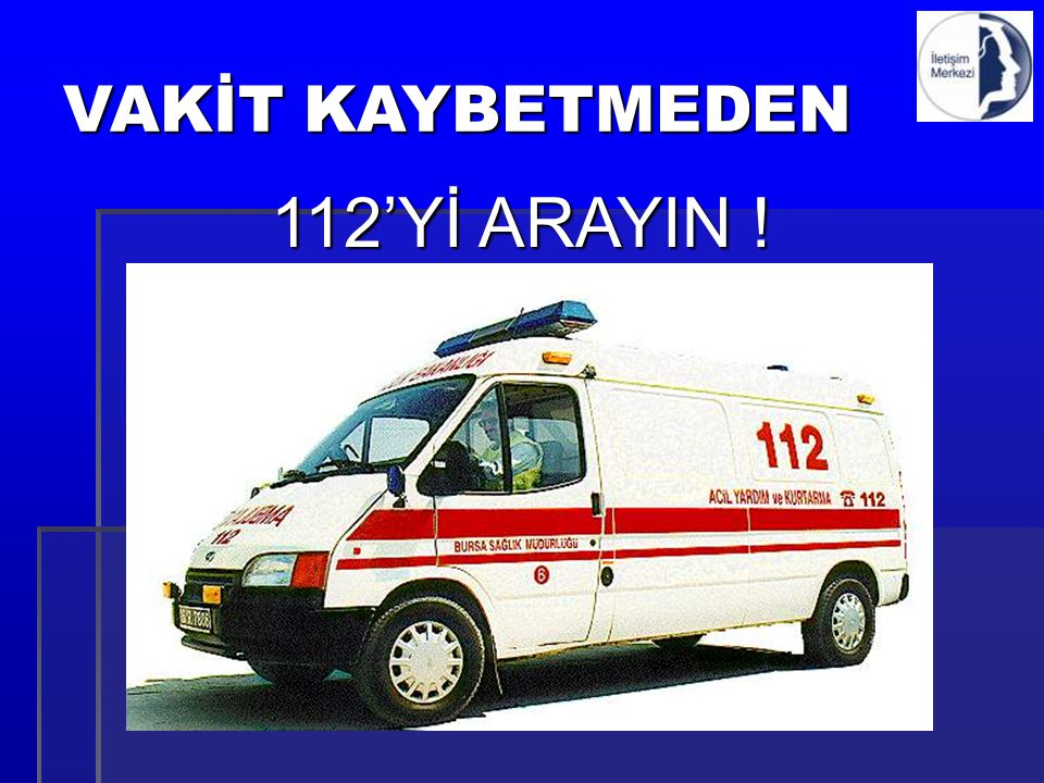 VAKİT KAYBETMEDEN 112'Yİ ARAYIN !
