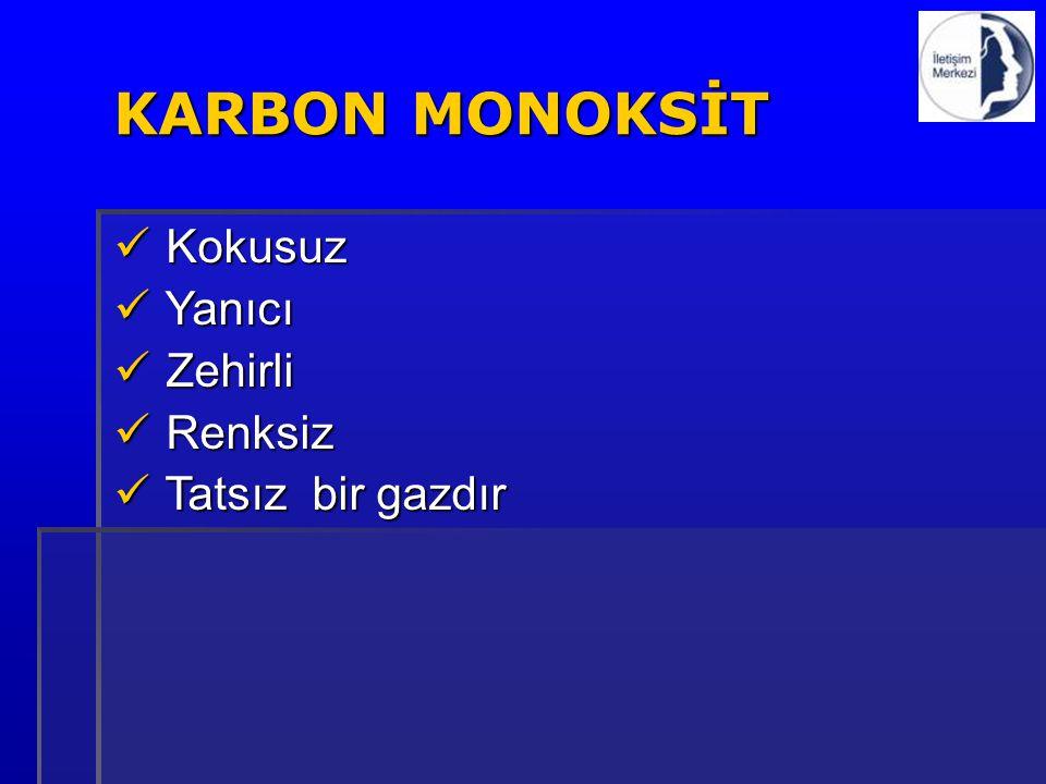 KARBON MONOKSİT Kokusuz Yanıcı Zehirli Renksiz Tatsız bir gazdır