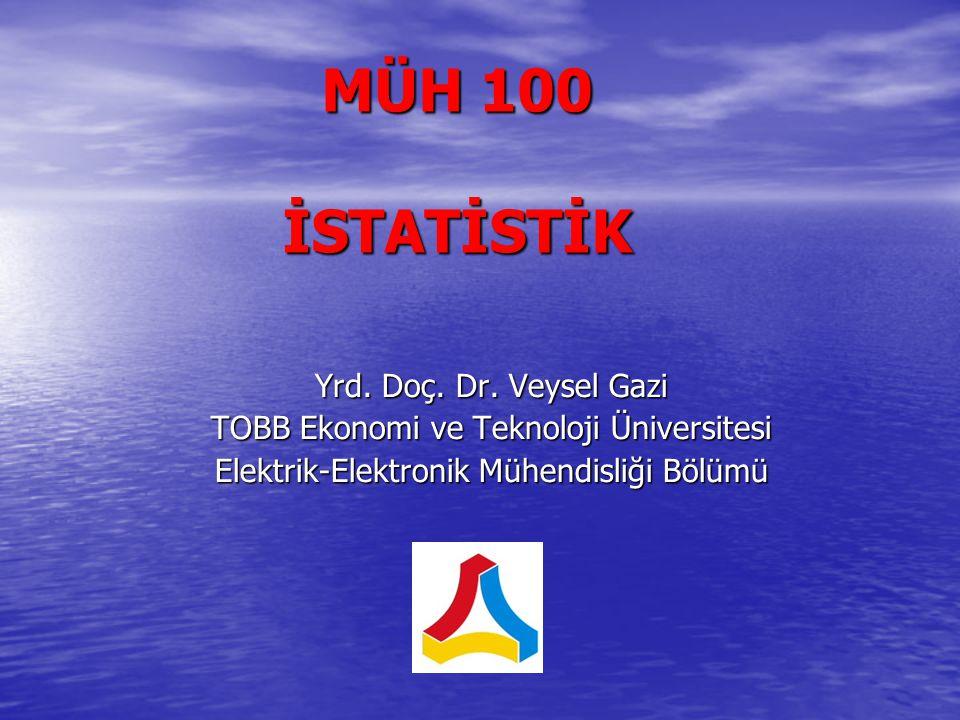 MÜH 100 İSTATİSTİK Yrd. Doç. Dr. Veysel Gazi