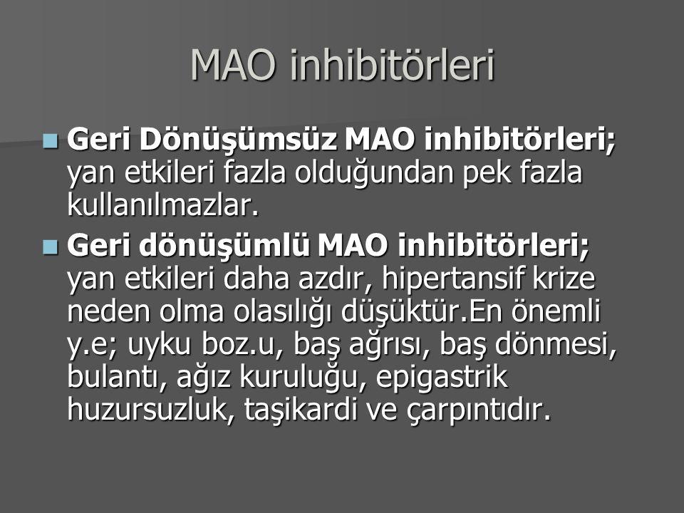 MAO inhibitörleri Geri Dönüşümsüz MAO inhibitörleri; yan etkileri fazla olduğundan pek fazla kullanılmazlar.