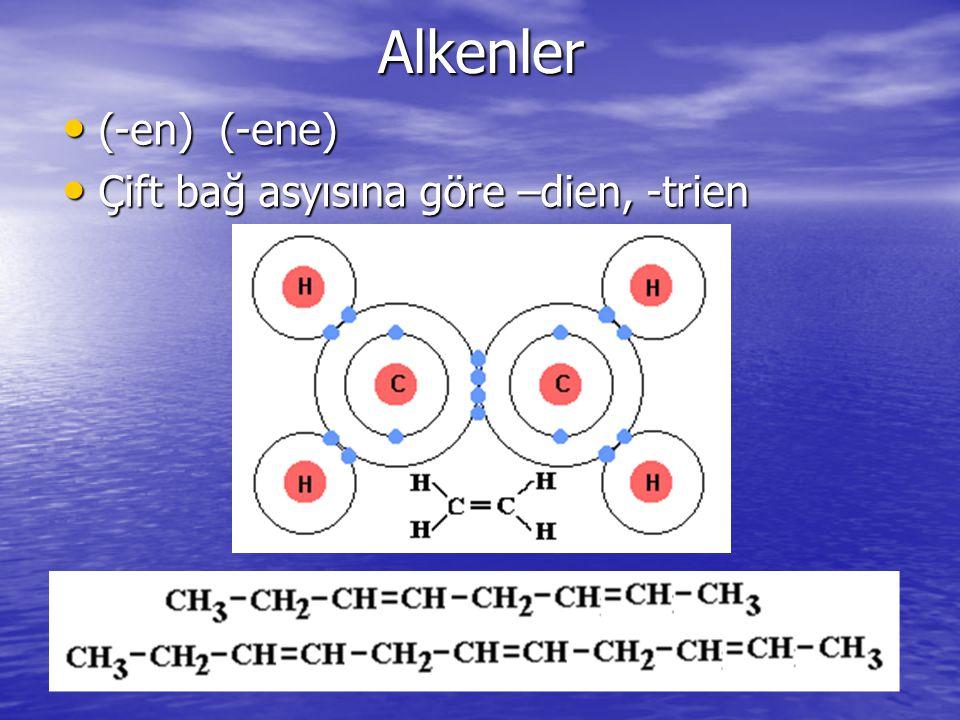 Alkenler (-en) (-ene) Çift bağ asyısına göre –dien, -trien