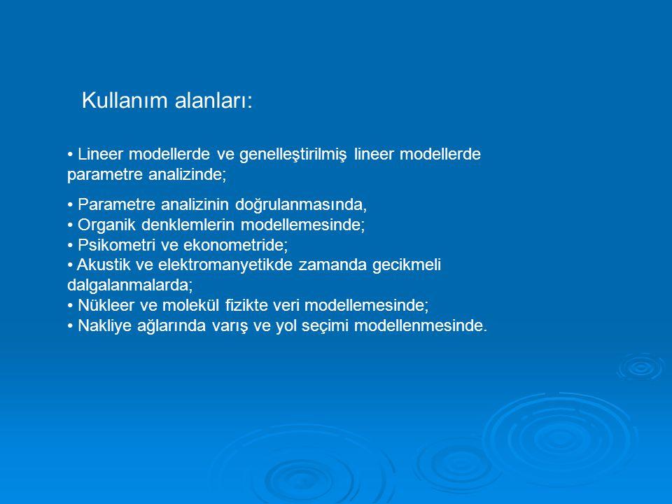 Kullanım alanları: • Lineer modellerde ve genelleştirilmiş lineer modellerde parametre analizinde;