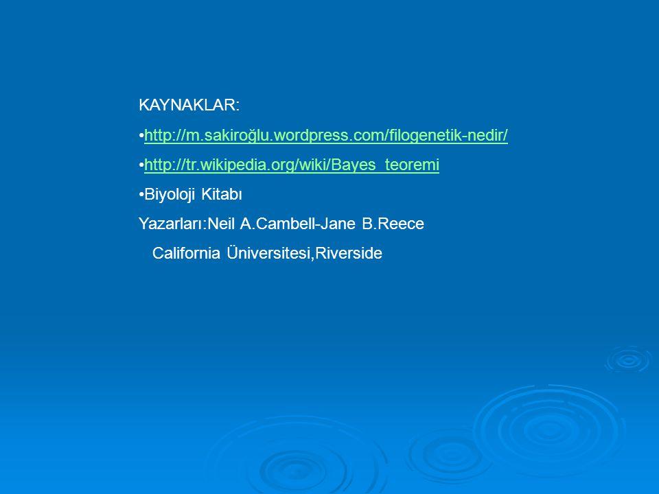 KAYNAKLAR: http://m.sakiroğlu.wordpress.com/filogenetik-nedir/ http://tr.wikipedia.org/wiki/Bayes_teoremi.